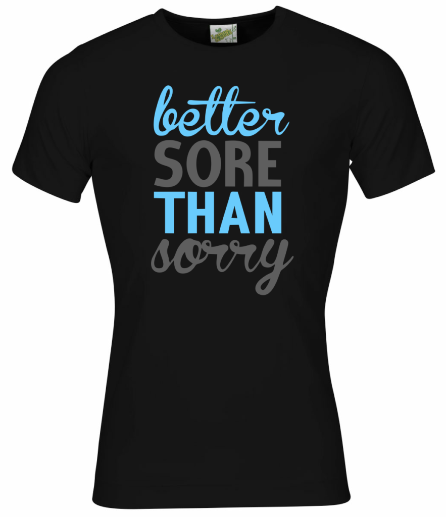 Better sore than sorry - grappige t-shirt quote