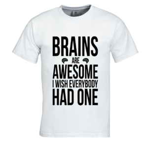 T-shirt quotes - Brains are awesome I wish everybody had one
