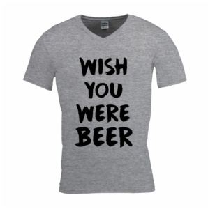 T-shirt quotes - Wish you were beer